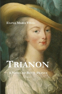 Trianon: A Novel of Royal France - New 2010 Third Edition